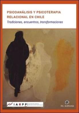 Psicoanálisis y psicoterapia relacional en Chile. Tradiciones, encuentros, transformaciones por Chile Iarpp
