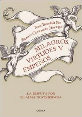 Milagros, virtudes y empeños. La disputa por el alma novohispana