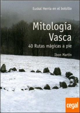 Mitología vasca . 40 rutas mágicas a pie