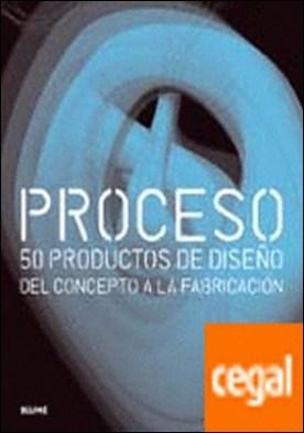 Proceso . 50 productos de diseño del concepto a la fabricación