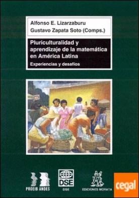 Pluriculturalidad y aprendizaje de la matemática en América latina . EXPERIENCIAS Y DESAFÍOS