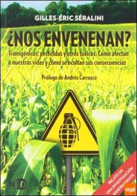 ¿Nos envenenan? . Transgénicos, pesticidas y otros tóxicos. Cómo afectan a nuestras vidas y cómo se ocultan sus consecuencias por Séralini, Gilles-Éric PDF