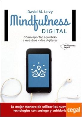 Mindfulness digital . Cómo aportar equilibrio a nuestras vidas digitales