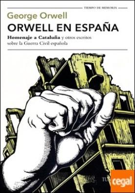 """Orwell en España . """"Homenaje a Cataluña"""" y otros escritos sobre la guerra civil española por Orwell, George"""