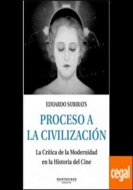 Proceso a la civilización . La crítica de la modernidad en la historia del cine