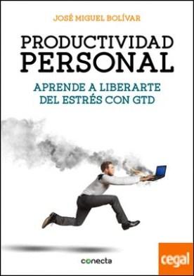 Productividad personal . Aprende a liberarte del estrés con GTD