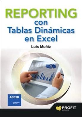 Reporting con tablas dinï¿1⁄2micas en Excel: Con numerosos ejemplos de informes, alertas, grï¿1⁄2ficos e indicadores por Luis Muï¿1⁄2iz Gonzï¿1⁄2lez PDF