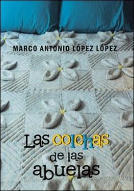 Las Colchas De Las Abuelas por Marco Antonio López López PDF