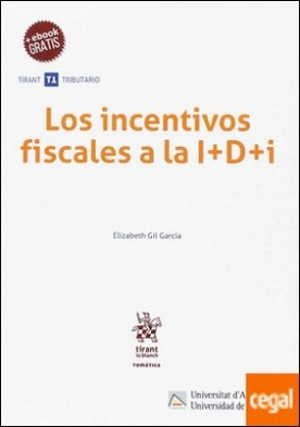 Los incentivos fiscales a la I+D+i por Gil García, Elizabeth PDF