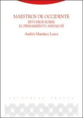 Maestros de Occidente: Estudios sobre el pensamiento andalusí por Andrés Martínez Lorca
