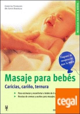 Masaje para bebés . Caricias, cariño, ternura para estimular y reconfortar a bebés..