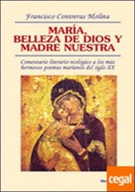 María, belleza de Dios y madre nuestra . Comentario literario-teológico a los más hermosos poemas marianos del siglo XX