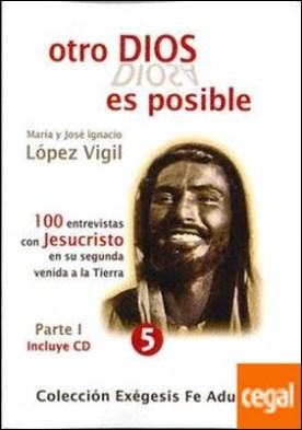 Otro Dios es posible I . 100 entrevistas con Jesucristo en su segunda venida a la tierra por López Vigil, María PDF