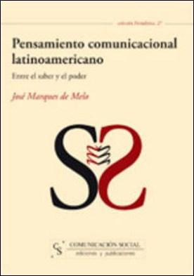 Pensamiento comunicacional latinoamericano. Entre el saber y el poder