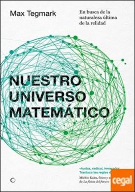 Nuestro universo matemático . En busca de la naturaleza última de la realidad