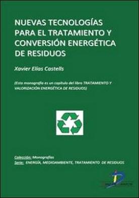 Nuevas tecnologías para el tratamiento y conversión energética de residuos. Tratamiento y valorizacion energética de residuos