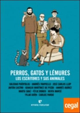Perros gatos y lémures . Los escritores y sus animales