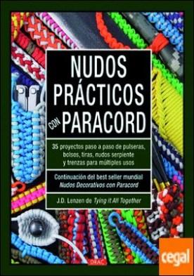 Nudos prácticos con paracord . 35 proyectos paso a paso de pulseras, bolsos, tiras, nudos serpiente y trenzas para multiples usos por Lenzen, J.D PDF