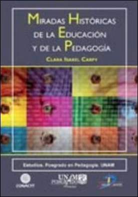 Miradas históricas de las educación y la pedagogía por Clara Isabel Carpy PDF
