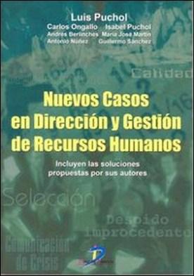 Nuevos casos en dirección y gestión de recursos humanos. 25 casos de recursos humanos acompañados de las soluciones propuestas por sus autores por Luis Puchol Moreno