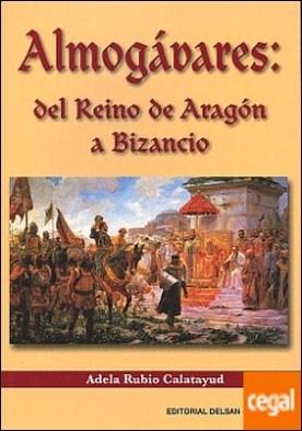 Los almógavares . del reino de Aragón a Bizancio por Rubio Calatayud, Adela