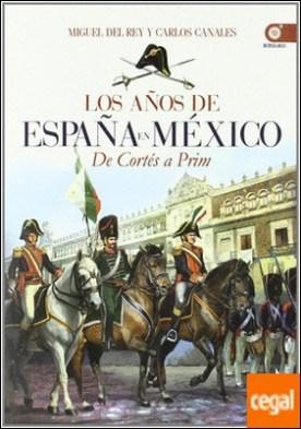 Los años de España en México . De Cortés a Prim
