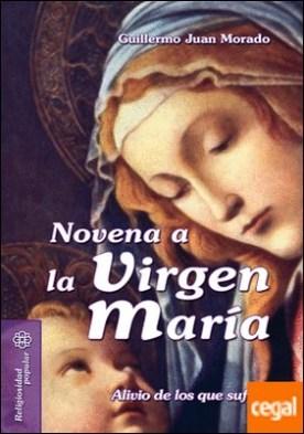 Novena a la Virgen María . Alivio de los que sufren por Juan Morado, Guillermo PDF