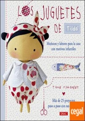 Los juguetes de Tilda. Muñecos y labores para la casa con motivos infantiles . Más de 25 proyectos paso a paso con sus patrones por Finnanger, Tone PDF