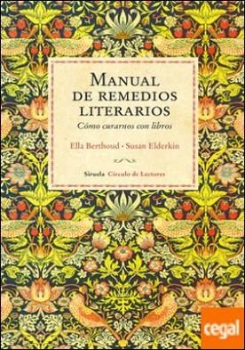 Manual de remedios literarios . Cómo curarnos con libros