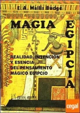 Magia egipcia . realidad, intención y esencia del pensamiento mágico egipcio