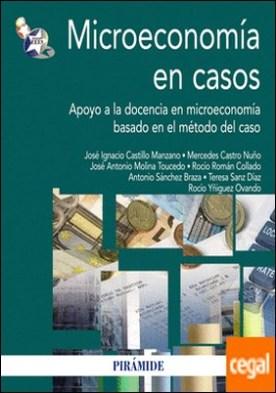 Microeconomía en casos . Apoyo a la docencia en microeconomía basado en el método del caso