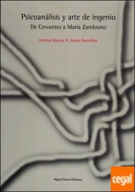 Psicoanálisis y arte de ingenio . De Cervantes a María Zambrano por Macola, Erminia PDF