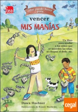 Qué puedo hacer para vencer mis manías . Un libro para ayudar a los niños que se muerden las uñas, se chupan el dedo, etc.