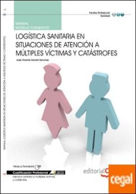 Manual Logística sanitaria en situaciones de atención a múltiples víctimas y catástrofes. Cualificaciones Profesionales