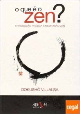 O que é o Zen? . Introdução prática à introdução Zen