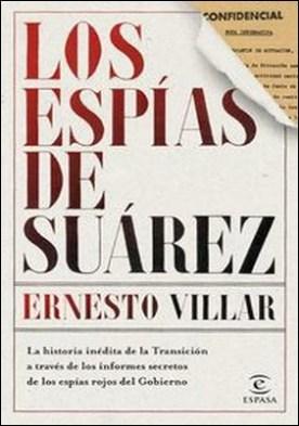 Los espías de Suárez. La historia inédita de la Transición a través de los informes secretos de los espías rojos del Gobierno