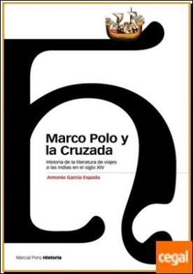 MARCO POLO Y LA CRUZADA . Historia de la literatura de viajes a las Indias en el siglo XIV