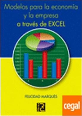Modelos para la Economía y la Empresa a través de Excel por Marqués, Felicidad PDF