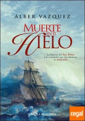 Muerte en el hielo . La novela del San Telmo y los españoles que descubrieron la Antártida
