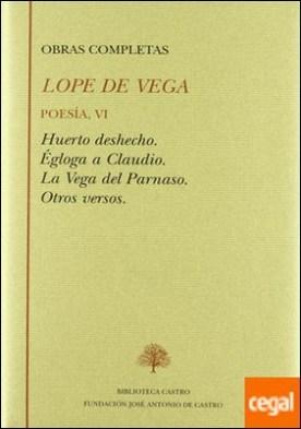 Poesía, VI . Huerto deshecho ; Égloga a Claudio ; La vega del Parnaso ; Otros versos