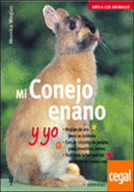 Mi conejo enano y yo (Amo a los animales)
