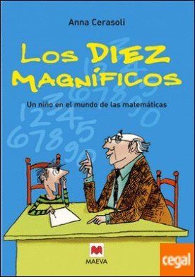 Los diez magníficos . La primera entrega de las aventuras de Filo y su abuelo, un libro ameno para comprender las bases de las matemáticas. por Cerasoli, Anna