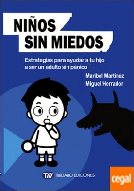 Niños sin miedos . Estrategias para ayudar a tu hijo a ser un adulto sin pánico por Martínez, Maribel