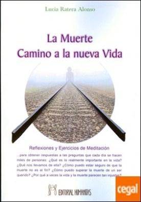 MUERTE.CAMINO A LA NUEVA VIDA . REFLEXIONES Y EJERCICOS DE MEDITACION