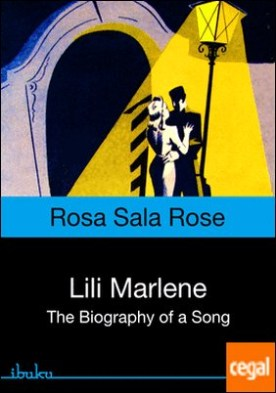 LILI MARLENE. BIOGRAPHY . The Biography of a Song