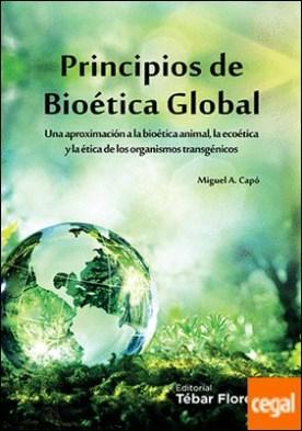 PRINCIPIOS DE BIOÉTICA GLOBAL . UNA APROXIMACIÓN A LA BIOÉTICA ANIMAL, LA ECOÉTICA Y LA ÉTICA DE LOS ORGANISMOS TRANSGÉNICOS