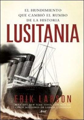 Lusitania. El hundimiento que cambió el rumbo de la historia