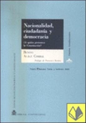Nacionalidad, ciudadanía y democracia . ¿A quién pertenece la Constitución?