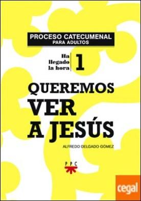 Queremos ver a Jesús. Proceso catecumenal para adultos