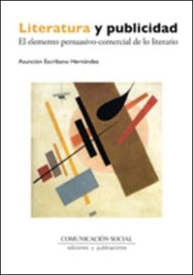 Literatura y publicidad. El elemento persuasivo-comercial de lo literario por Asunción Escribano Hernández PDF